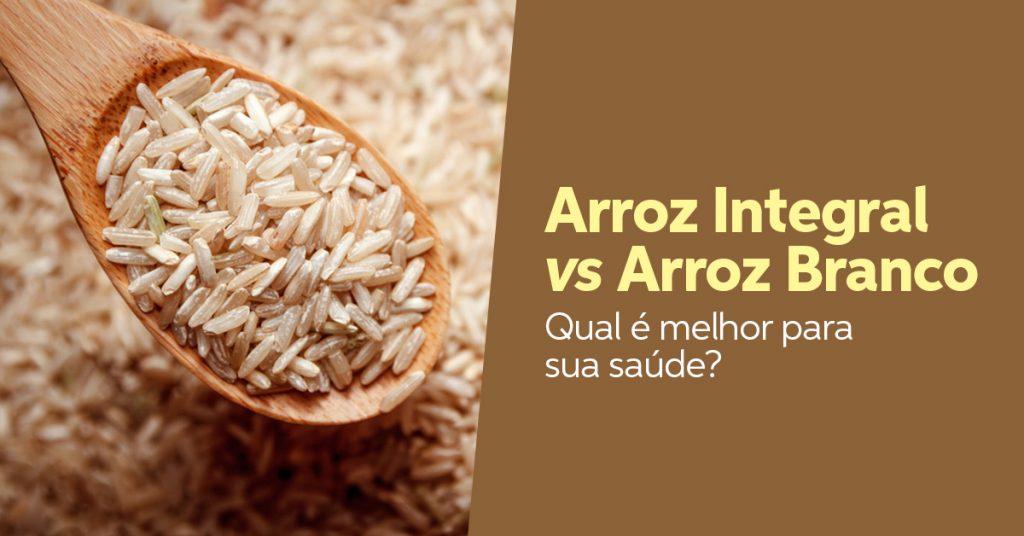 arroz branco vs arroz integral